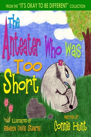 The Anteater Who Was To Short by Connie Hunt