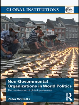 Non-Governmental Organizations in World Politics The Construction of Global Governance