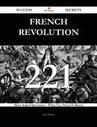 French Revolution 221 Success Secrets - 221 Most Asked Questions On French Revolution - What You…