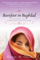 Barefoot in Baghdad: A Story of Identity-My Own and What It Means to Be a Woman in Chaos by Manal Omar