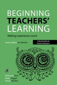 Beginning Teachers' Learning: Making experience count