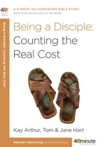 Being a Disciple: Counting the Real Cost by Kay Arthur