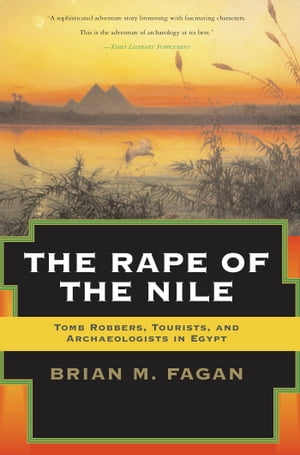 The Rape of the Nile Tomb Robbers,  Tourists,  and Archaeologists in Egypt,  Revised and Updated