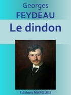 Le dindon: Edition intégrale by Georges FEYDEAU