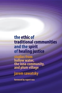 The Ethic of Traditional Communities and the Spirit of Healing Justice: Studies from Hollow Water…