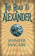 The Road to Alexander by Jennifer Macaire