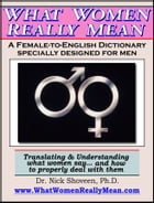 What Women Really Mean: The Female-to-English Dictionary by Nick Shoveen