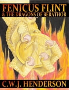 Fenicus Flint & the Dragons of Berathor by C W J Henderson