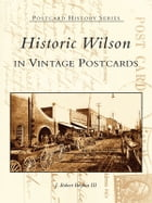 Historic Wilson in Vintage Postcards by J. Robert Boykin III