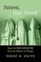 "Patient, Heal Thyself: How the ""New Medicine"" Puts the Patient in Charge"