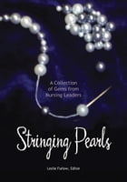 Stringing Pearls: A Collection of Gems from Nursing Leaders by Leslie Furlow