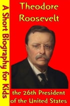 Theodore Roosevelt : the 26th President of the United States: (A Short Biography for Children) by Best Children's Biographies