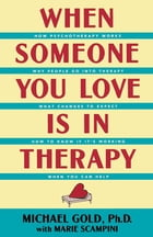 When Someone You Love Is in Therapy by Michael Gold, Ph.D.
