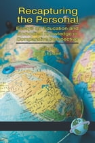 Recapturing the Personal: Essays on Education and Embodied Knowledge in Comparative Perspective