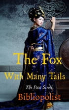 The Fox With Many Tails: The First Scroll by Bibliopolist