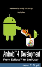 Android 4 Development: From Eclipse to End User by Jason Suptic