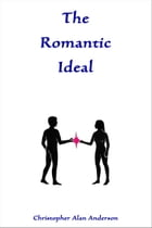 The Romantic Ideal by Christopher Alan Anderson