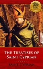 The Treatises of St. Cyprian by St. Cyprian, Wyatt North