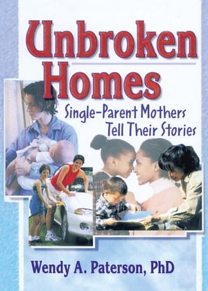 Unbroken Homes Single-Parent Mothers Tell Their Stories