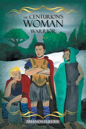 The Centurion's Woman: Warrior by Amanda Flieder