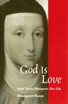 God Is Love Saint Teresa Margaret: Her Life
