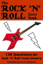 The Rock 'n' Roll Quiz Book: 100 Questions on Rock 'N' Roll Music History by Kevin Snelgrove