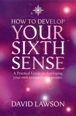 Book How to Develop Your Sixth Sense: A practical guide to developing your own extraordinary powers by David Lawson