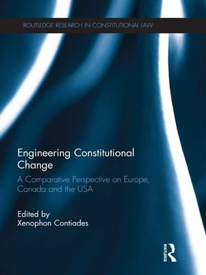 Engineering Constitutional Change A Comparative Perspective on Europe,  Canada and the USA