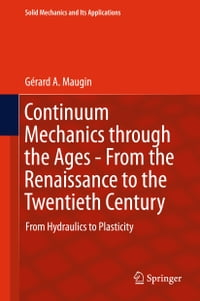 Continuum Mechanics through the Ages - From the Renaissance to the Twentieth Century: From…