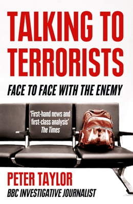 Book Talking to Terrorists: A Personal Journey from the IRA to Al Qaeda by Peter Taylor