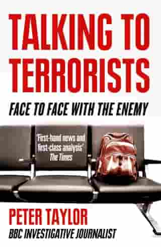 Talking to Terrorists: A Personal Journey from the IRA to Al Qaeda by Peter Taylor