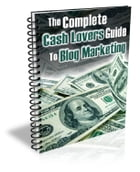The Complete Cash Lovers Guide to Blog Marketing by Anonymous
