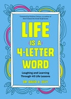 Life Is a 4-Letter Word: Laughing and Learning Through 40 Life Lessons by David A. Levy