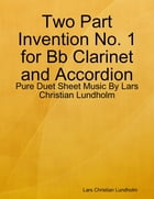 Two Part Invention No. 1 for Bb Clarinet and Accordion - Pure Duet Sheet Music By Lars Christian Lundholm by Lars Christian Lundholm