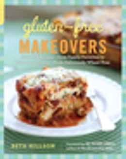 Book Gluten-Free Makeovers: Over 175 Recipes--from Family Favorites to Gourmet Goodies--Made Deliciously… by Beth Hillson