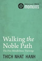 Walking the Noble Path: The Five Mindfulness Trainings by Thich Nhat Hanh