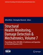 Structural Health Monitoring, Damage Detection & Mechatronics, Volume 7: Proceedings of the 34th IMAC, A Conference and Exposition on Structural Dynam by Alfred Wicks