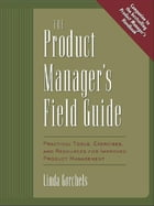 The Product Manager's Field Guide: Practical Tools, Exercises, and Resources for Improved Product…