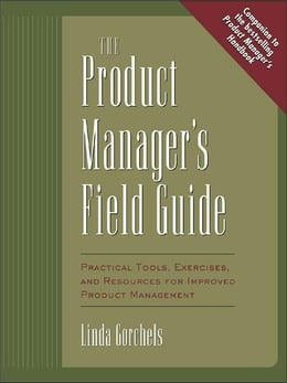 Book The Product Manager's Field Guide: Practical Tools, Exercises, and Resources for Improved Product… by Gorchels, Linda