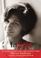 InSight: One Woman's Incredible Journey From Darkness to Light by Miriam Batliwala