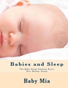 Babies and Sleep: The Baby Sleep Solution Every New Mother Needs by Baby Mia