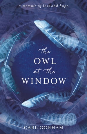 The Owl at the Window A memoir of loss and hope