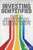 Investing Demystified: How to Invest Without Speculation and Sleepless Nights by Lars Kroijer