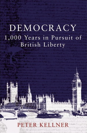 Democracy 1, 000 Years in Pursuit of British Liberty