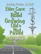 Elder Care The Road To Growing Old is Not Paved: A Comprehensive Reference Guide to Planning for Legal, Financial and Health Care in Later Life by Buckley Fricker