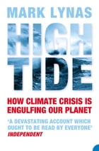 High Tide: How Climate Crisis is Engulfing Our Planet by Mark Lynas
