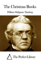The Christmas Books by William Makepeace Thackeray
