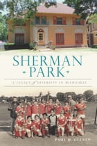 Sherman Park: A Legacy of Diversity in Milwaukee by Paul Geenen