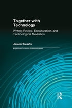 Together with Technology: Writing Review, Enculturation, and Technological Mediation by Jason Swarts
