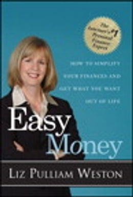Book Easy Money: How to Simplify Your Finances and Get What You Want out of Life by Liz Weston